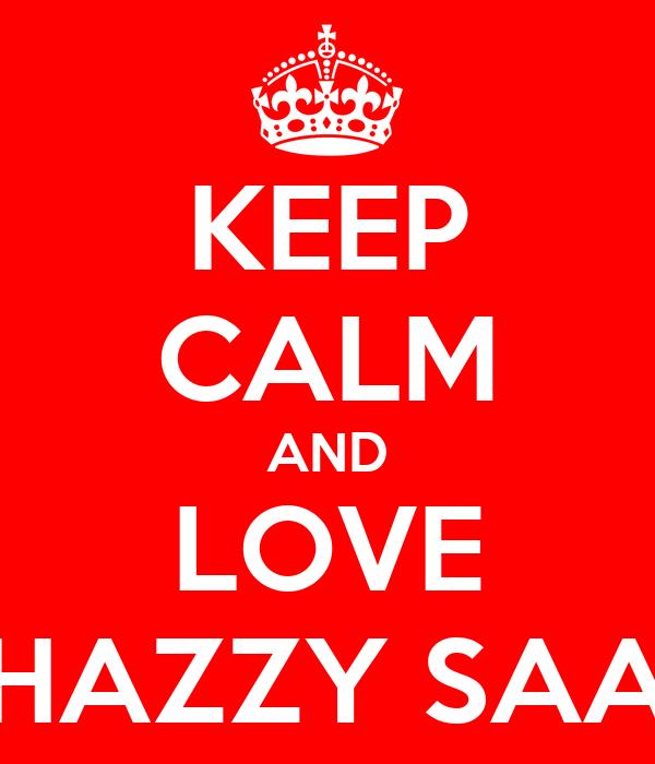 KEEP CALM AND LOVE SHAZZY SAAB
