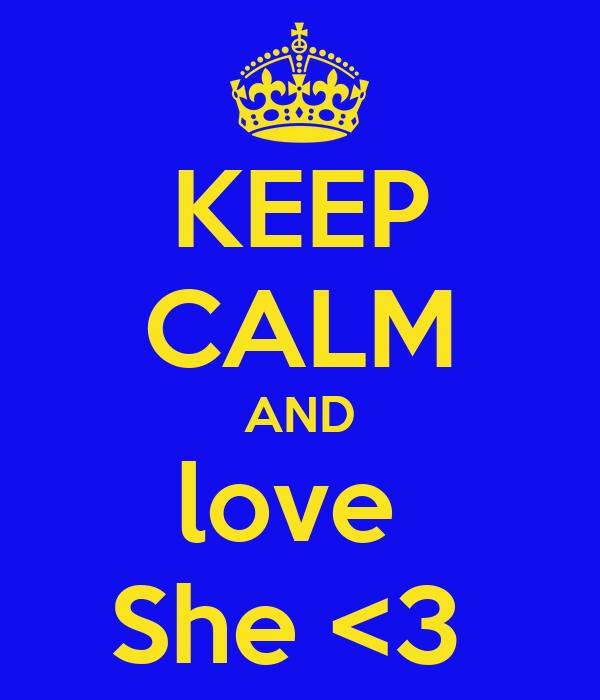 KEEP CALM AND love  She <3