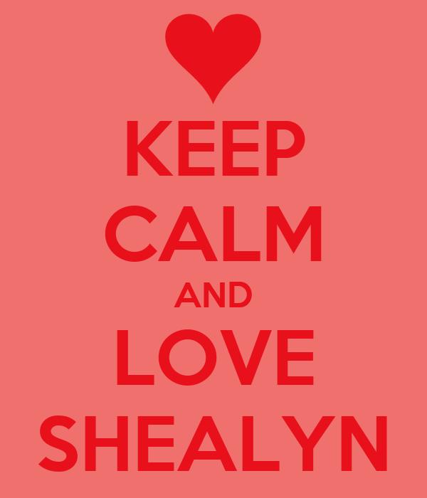 KEEP CALM AND LOVE SHEALYN