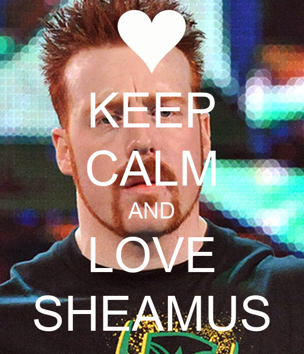 KEEP CALM AND LOVE SHEAMUS