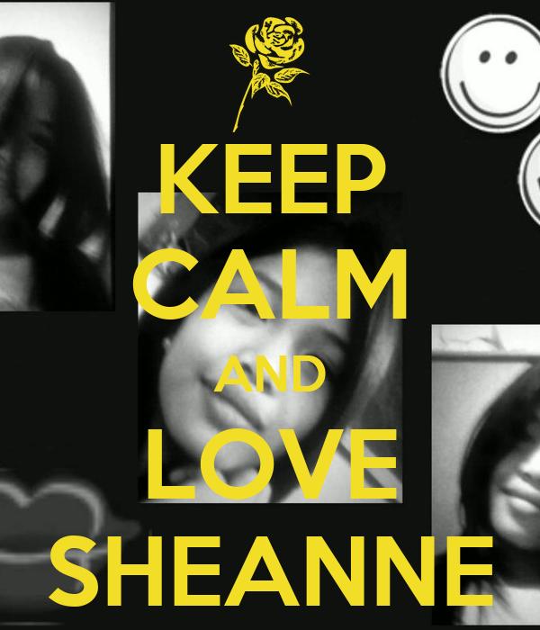 KEEP CALM AND LOVE SHEANNE