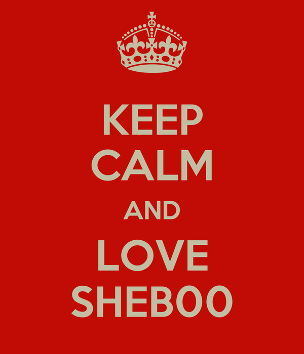 KEEP CALM AND LOVE SHEB00