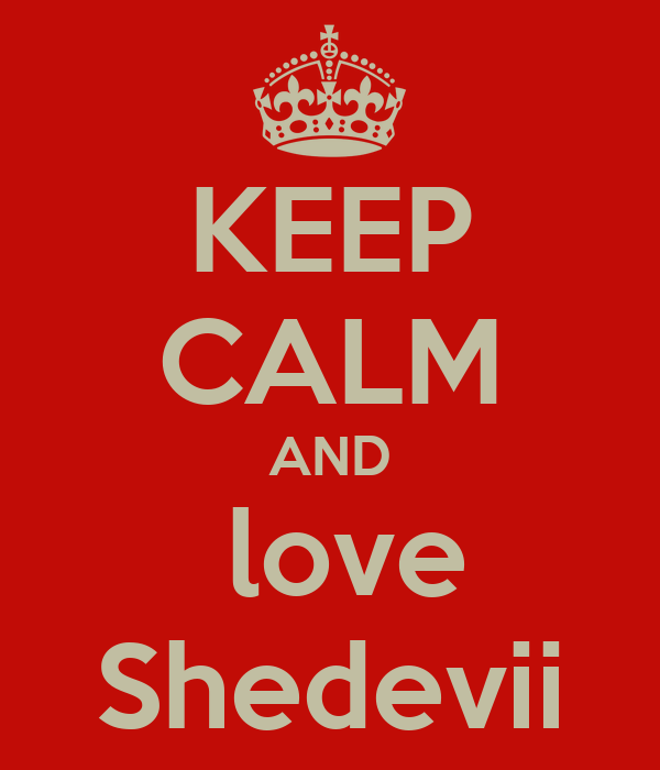 KEEP CALM AND  love Shedevii
