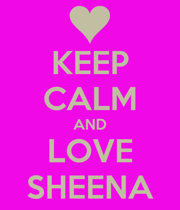 KEEP CALM AND LOVE SHEENA