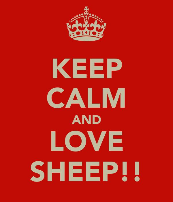 KEEP CALM AND LOVE SHEEP!!