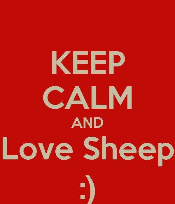 KEEP CALM AND Love Sheep :)