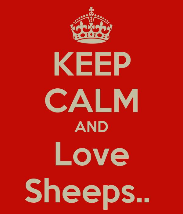 KEEP CALM AND Love Sheeps..