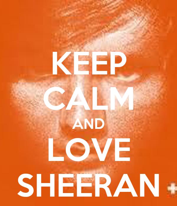KEEP CALM AND LOVE SHEERAN