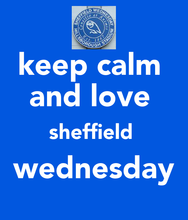 keep calm  and love  sheffield  wednesday