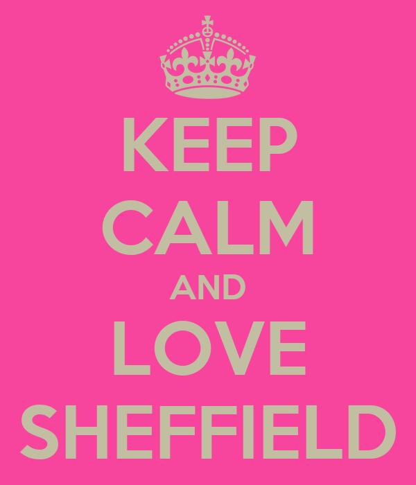 KEEP CALM AND LOVE SHEFFIELD