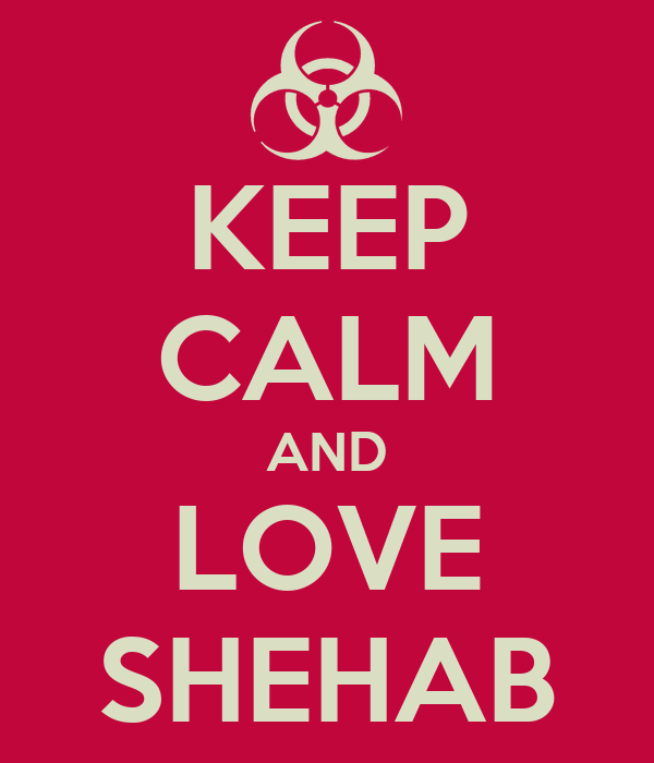 KEEP CALM AND LOVE SHEHAB
