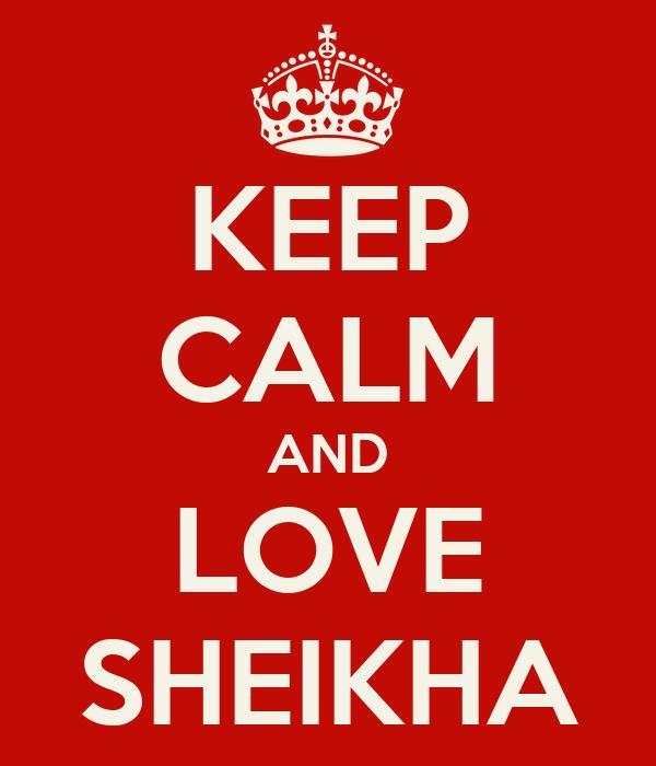 KEEP CALM AND LOVE SHEIKHA