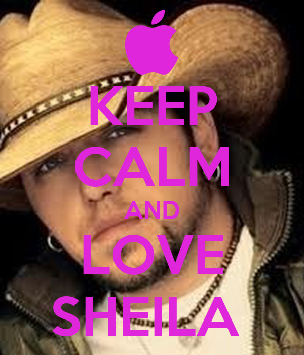 KEEP CALM AND LOVE SHEILA