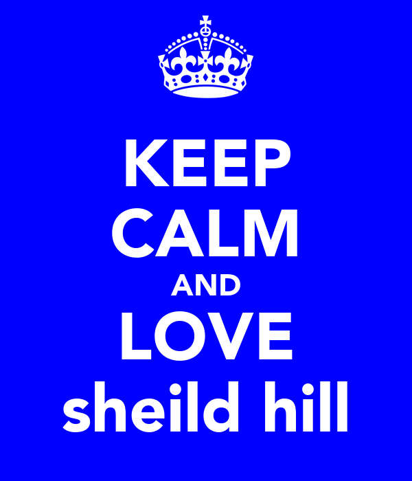 KEEP CALM AND LOVE sheild hill