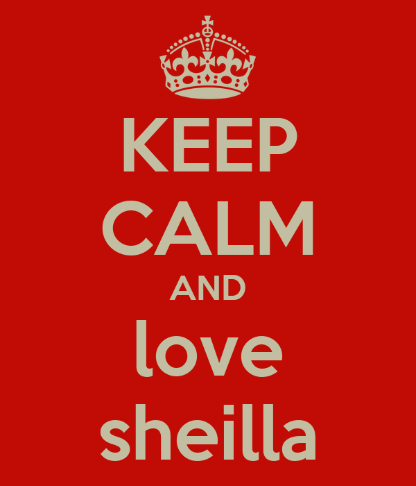 KEEP CALM AND love sheilla