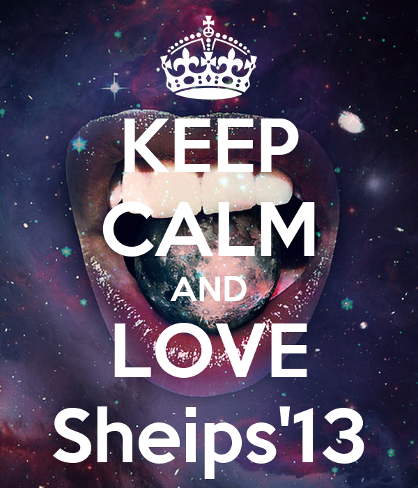 KEEP CALM AND LOVE Sheips'13