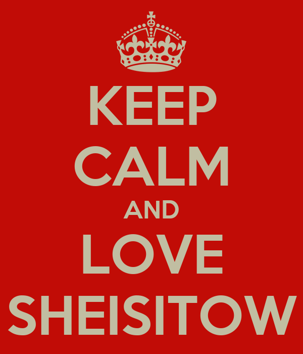 KEEP CALM AND LOVE SHEISITOW