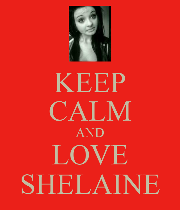 KEEP CALM AND LOVE SHELAINE
