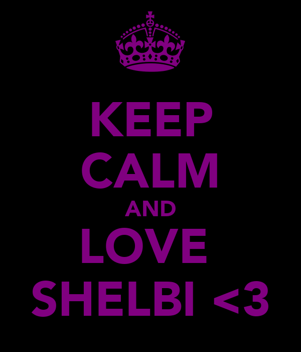 KEEP CALM AND LOVE  SHELBI <3