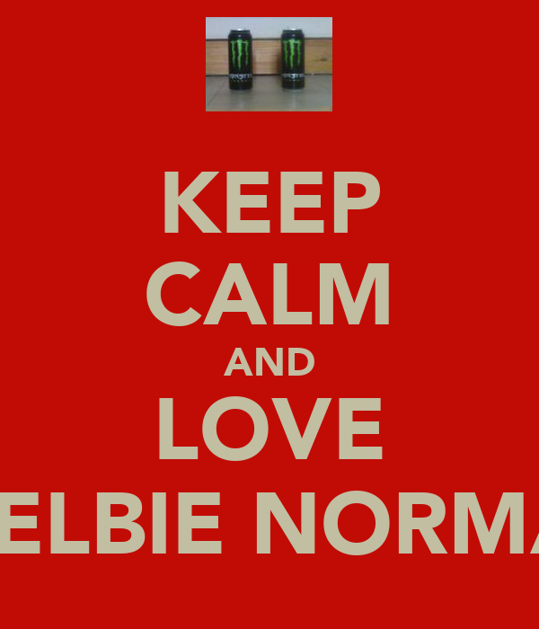 KEEP CALM AND LOVE SHELBIE NORMAN