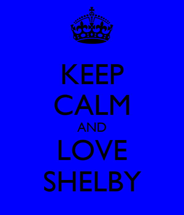 KEEP CALM AND LOVE SHELBY