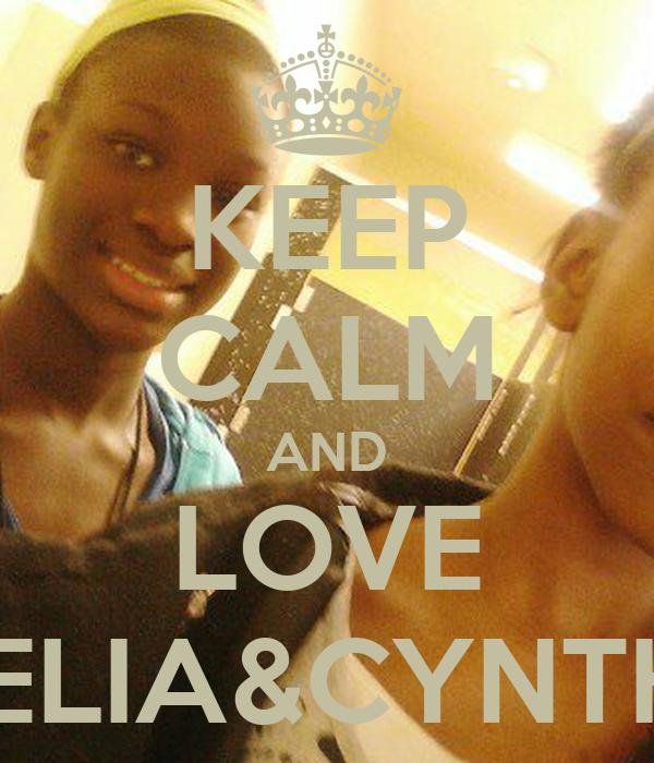 KEEP CALM AND LOVE SHELIA&CYNTHIA