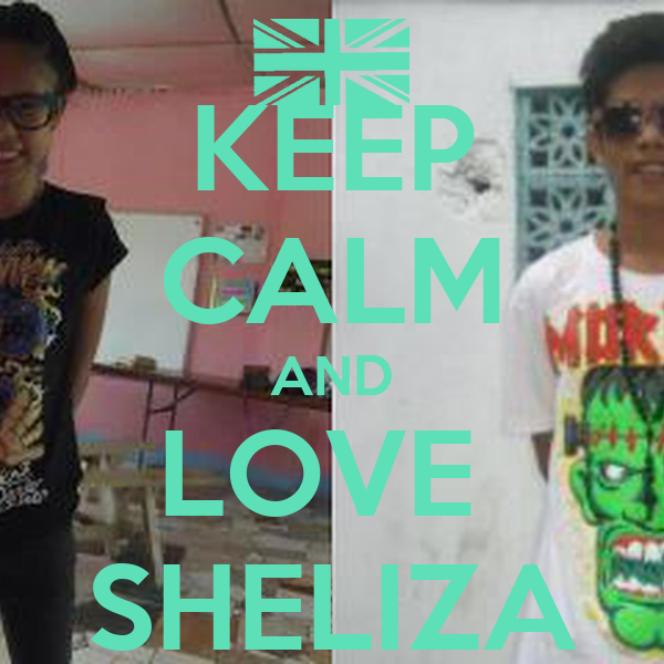 KEEP CALM AND LOVE  SHELIZA