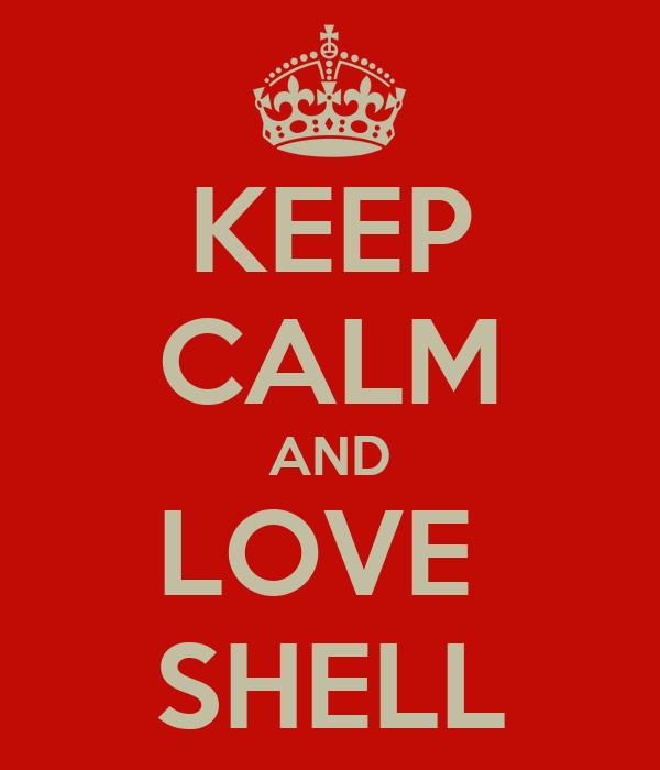 KEEP CALM AND LOVE  SHELL