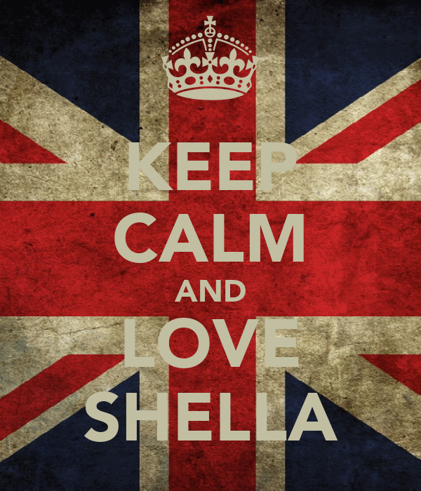 KEEP CALM AND LOVE SHELLA