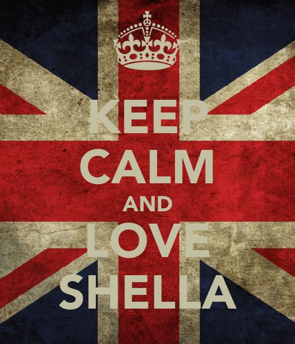 KEEP CALM AND LOVE SHELLA