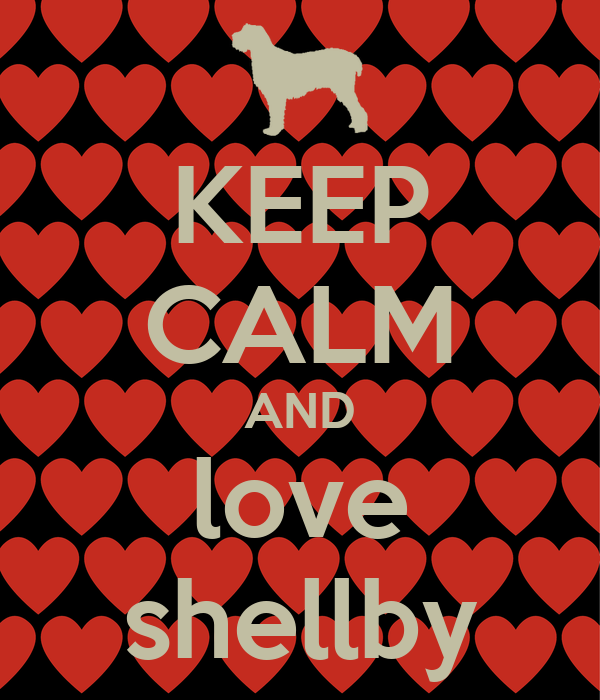 KEEP CALM AND love shellby