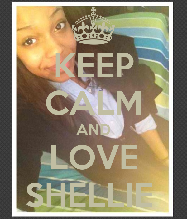 KEEP CALM AND LOVE SHELLIE