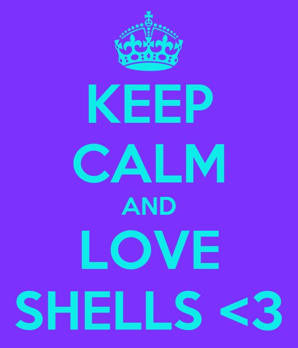 KEEP CALM AND LOVE SHELLS <3