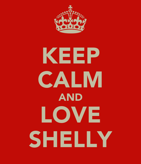 KEEP CALM AND LOVE SHELLY