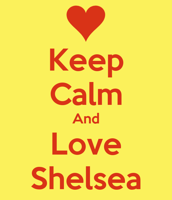 Keep Calm And Love Shelsea