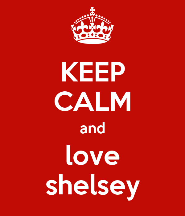 KEEP CALM and love shelsey