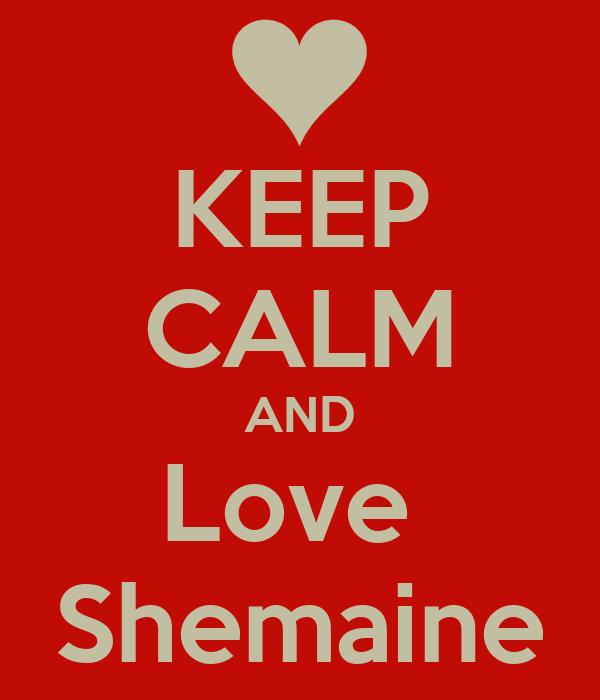 KEEP CALM AND Love  Shemaine