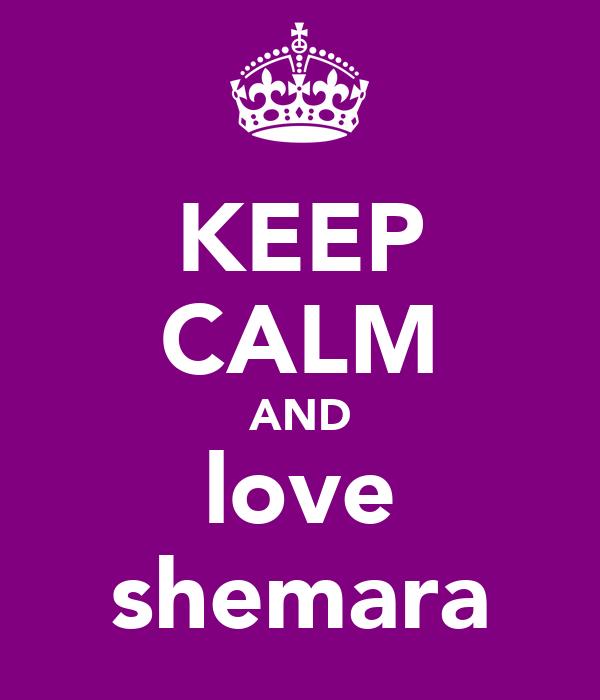 KEEP CALM AND love shemara