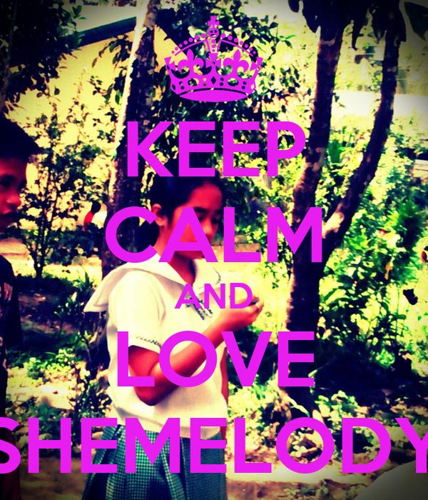 KEEP CALM AND LOVE SHEMELODY