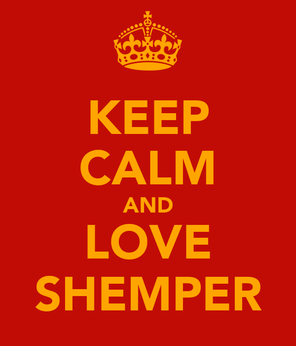 KEEP CALM AND LOVE SHEMPER