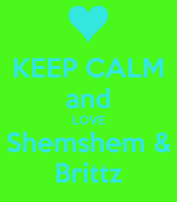 KEEP CALM and LOVE Shemshem & Brittz