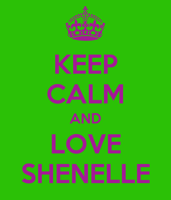 KEEP CALM AND LOVE SHENELLE