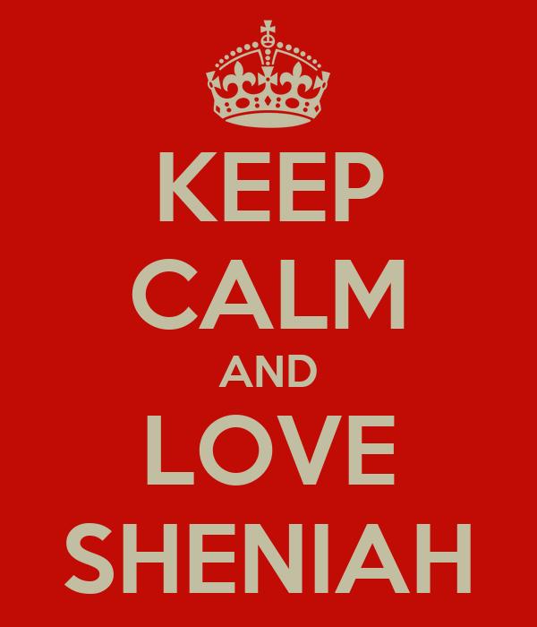 KEEP CALM AND LOVE SHENIAH