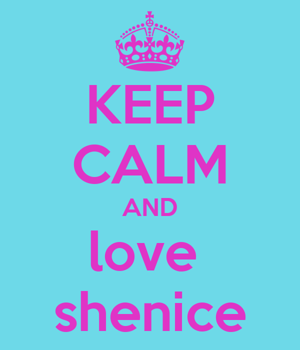KEEP CALM AND love  shenice