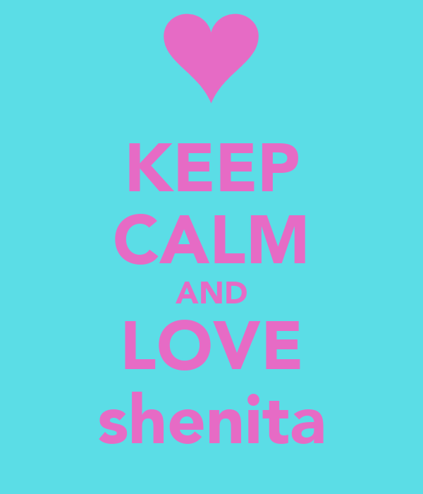 KEEP CALM AND LOVE shenita