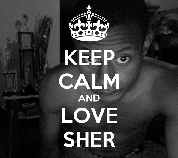 KEEP CALM AND LOVE SHER