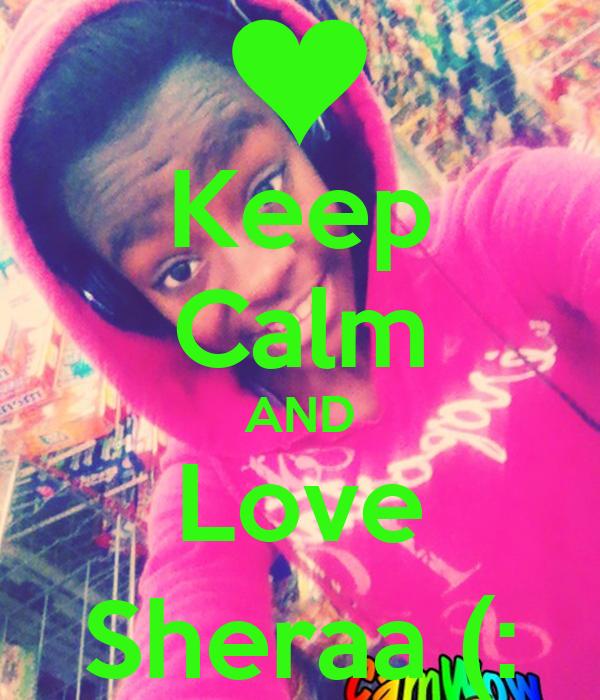 Keep Calm AND Love Sheraa (: