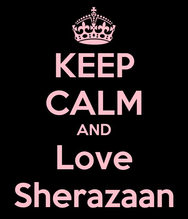 KEEP CALM AND Love Sherazaan