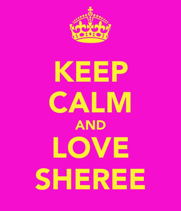KEEP CALM AND LOVE SHEREE