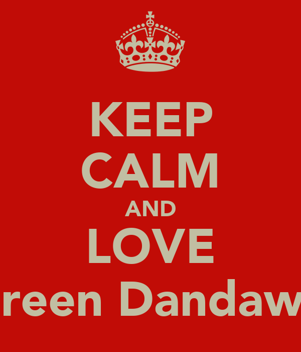 KEEP CALM AND LOVE Shereen Dandawaki♥